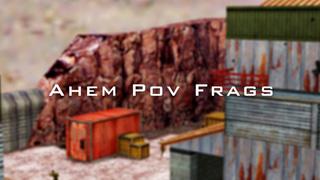 Ahem Pov Frags