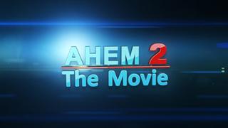 Ahem The Movie 2